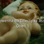 Nowenna do Dzieciątka Jezus - dzień 1
