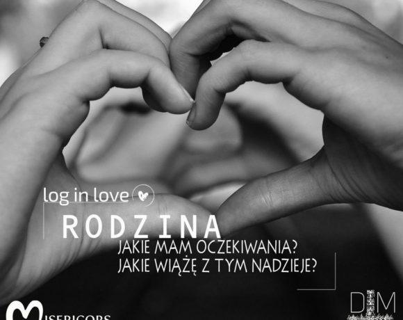 Log in Love - Rodzina - jakie mam oczekiwania? Jakie wiążę z tym nadzieje?