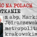 Gość na Polach - Spotkanie z abp. Markiem Jędraszewskim - 25 kwietnia 2018