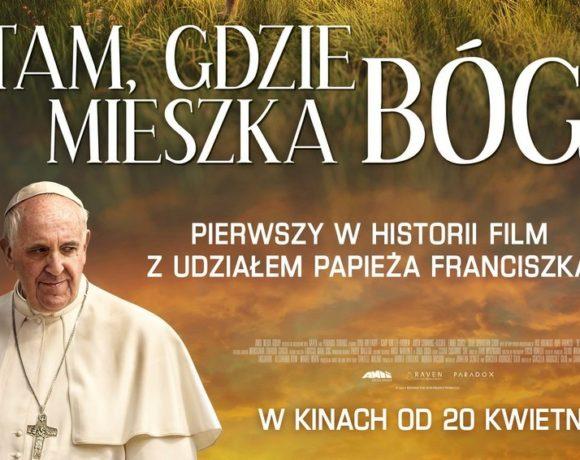 """Film """"Tam, gdzie mieszka Bóg"""" z udziałem papieża Franciszka od 20 kwietnia 2018 w polskich kinach!"""