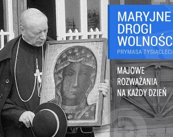Maryjne drogi wolności Prymasa Wyszyńskiego - Maj 2018
