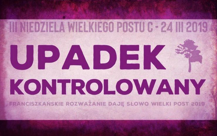 """Trzecia Niedziela Wielkiego Postu 2019 - Franciszkańskie rozważanie """"Daję Słowo"""" - 24 marca 2019"""