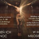 Noc Miłosierdzia - Odmów Koronkę do Bożego Miłosierdzia 7 września 2019 o godz. 3.00 w nocy
