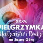 21-22 września 2019 - 35. Ogólnopolska Pielgrzymka Małżeństw i Rodzin na Jasną Górę