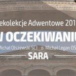"""Rekolekcje adwentowe """"w Oczekiwaniu"""" - Odcinek 2: Sara - Ks. Michał Olszewski SCJ i o. Michał Legan OSPPE"""