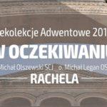 """Rekolekcje adwentowe """"w Oczekiwaniu"""" - Odcinek 3: Rachela - Ks. Michał Olszewski SCJ i o. Michał Legan OSPPE"""