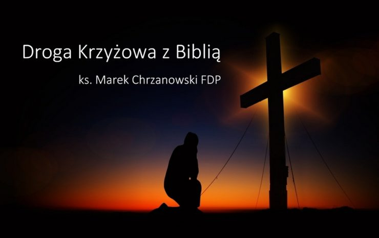 Droga Krzyżowa z Biblią - Ks. Marek Chrzanowski FDP