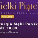 Wielki Piątek - Transmisja online Liturgii Męki Pańskiej w Katedrze na Wawelu - 10 kwietnia 2020