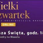 Wielki Czwartek - Transmisja online Mszy św. Wieczerzy Pańskiej w Katedrze na Wawelu - 9 kwietnia 2020