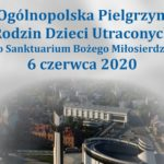 6 czerwca 2020 - III Ogólnopolska Pielgrzymka Rodzin Dzieci Utraconych do Sanktuarium Bożego Miłosierdzia w Łagiewnikach