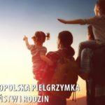 36. Ogólnopolska Pielgrzymka Małżeństw i Rodzin na Jasną Górę - 26-27 września 2020