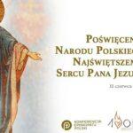 Ponowienie aktu poświęcenia Narodu Polskiego Najświętszemu Sercu Pana Jezusa - 11 czerwca 2021 w Krakowie